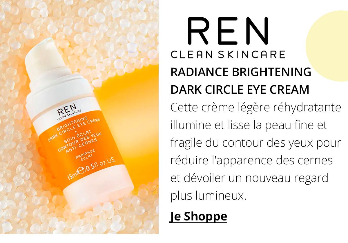 https://fr.feelunique.com/p/Ren-Clean-Skincare-Radiance-Brightening-Dark-Circle-Eye-Cream-15ml