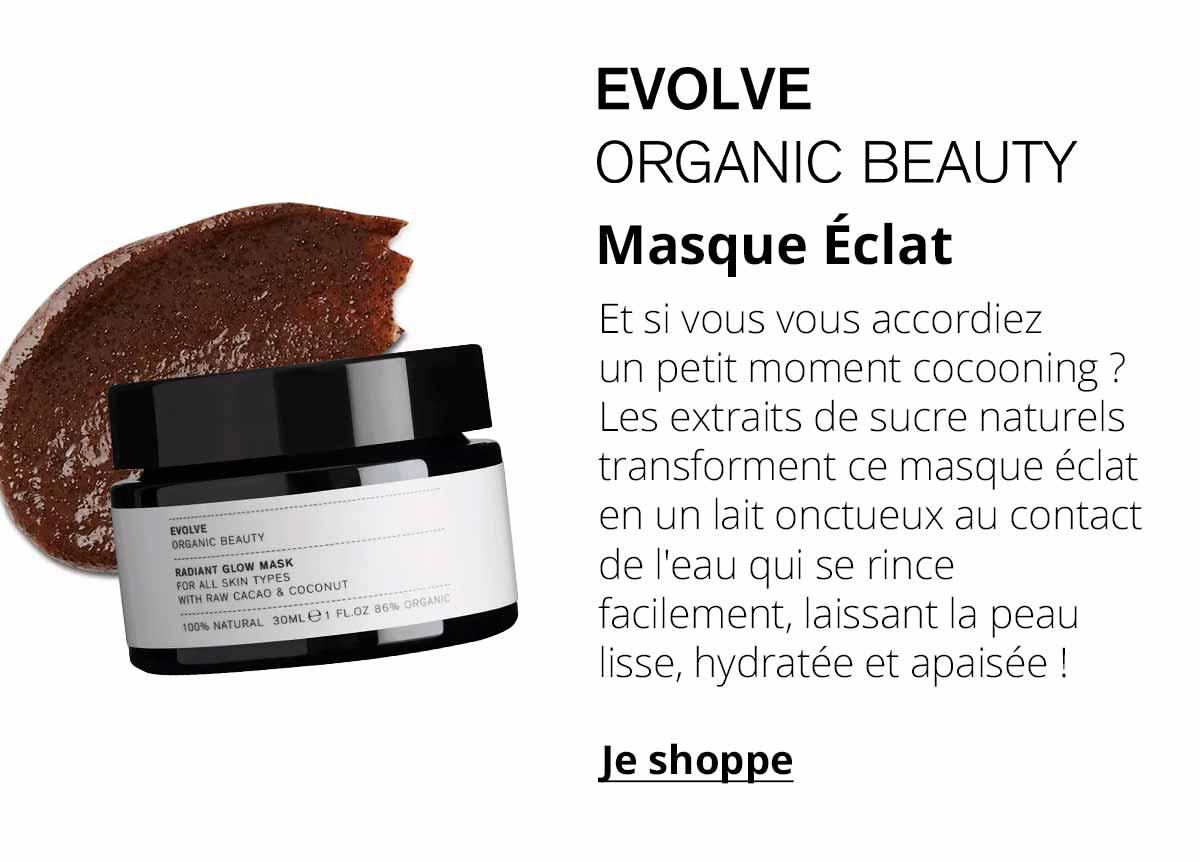 Evolve Beauty - Masque Éclat - Et si vous vous accordiez un petit moment cocooning ? Les extraits de sucre naturels transforment ce masque éclat en un lait onctueux au contact de l'eau qui se rince facilement, laissant la peau lisse, hydratée et apaisée !